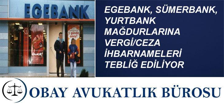 EGEBANK, SÜMERBANK, YURTBANK MAĞDURLARINA VERGİ/CEZA İHBARNAMELERİ TEBLİĞ EDİLİYOR