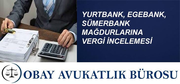 YURTBANK, EGEBANK, SÜMERBANK MAĞDURLARINA VERGİ İNCELEMESİ